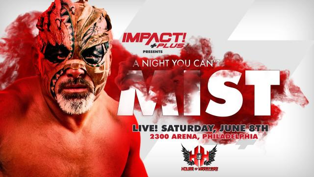 IMPACT Wrestling Presents A Night You Can't Mist