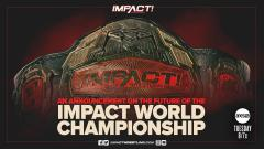 IMPACT Wrestling To Address Future Of The World Title On 6/9 IMPACT!