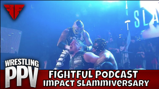 Fightful Wrestling Podcast | IMPACT Slammiversary 2018! | IMPACT HITS A HOME RUN