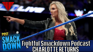 Fightful Wrestling Podcast | WWE Smackdown Live 7/31/18 Full Show Review | Charlotte Returns!