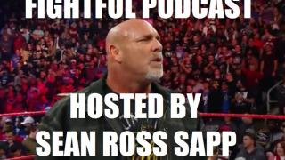 Fightful.com Podcast (1/2): Monday Night Raw Review, Last Man Standing, GOLDBERG, REACTION!