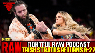 WWE Raw 8/27/18 Full Show Review & Results | Fightful Wrestling Podcast | Trish Stratus Returns!