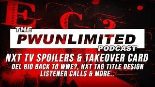 PWUnlimited Podcast (3/7/2018): NXT Takeover Card, NXT TV Spoiler, Del Rio Back To WWE? & More
