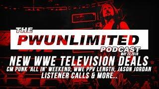 PWUNlimited POdcast (5/23/18): WWE TV Deals, CM Punk All IN, PPV Length & More