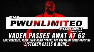 PWUnlimited Podcast( 6/20/18): Vader Passing, Cass Released, Super Show-Down Tickets & More